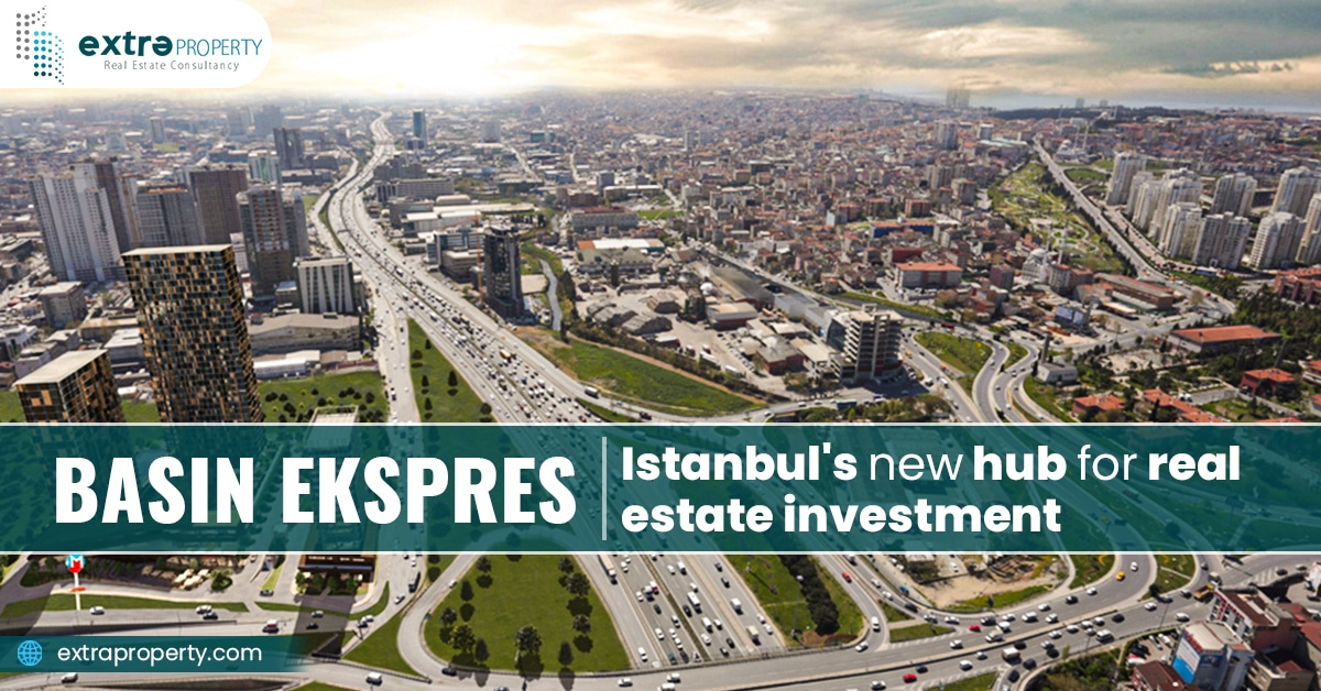 Reasons To Select Basin Ekspres For Real Estate Investment in Istanbul