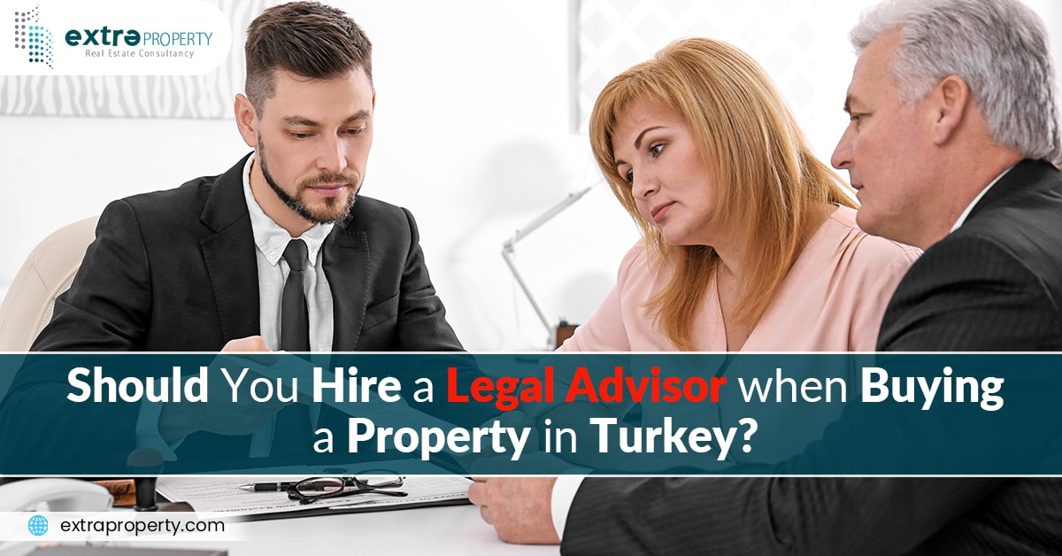 Do You Need A Legal Advisor When Buying A Property in Turkey?