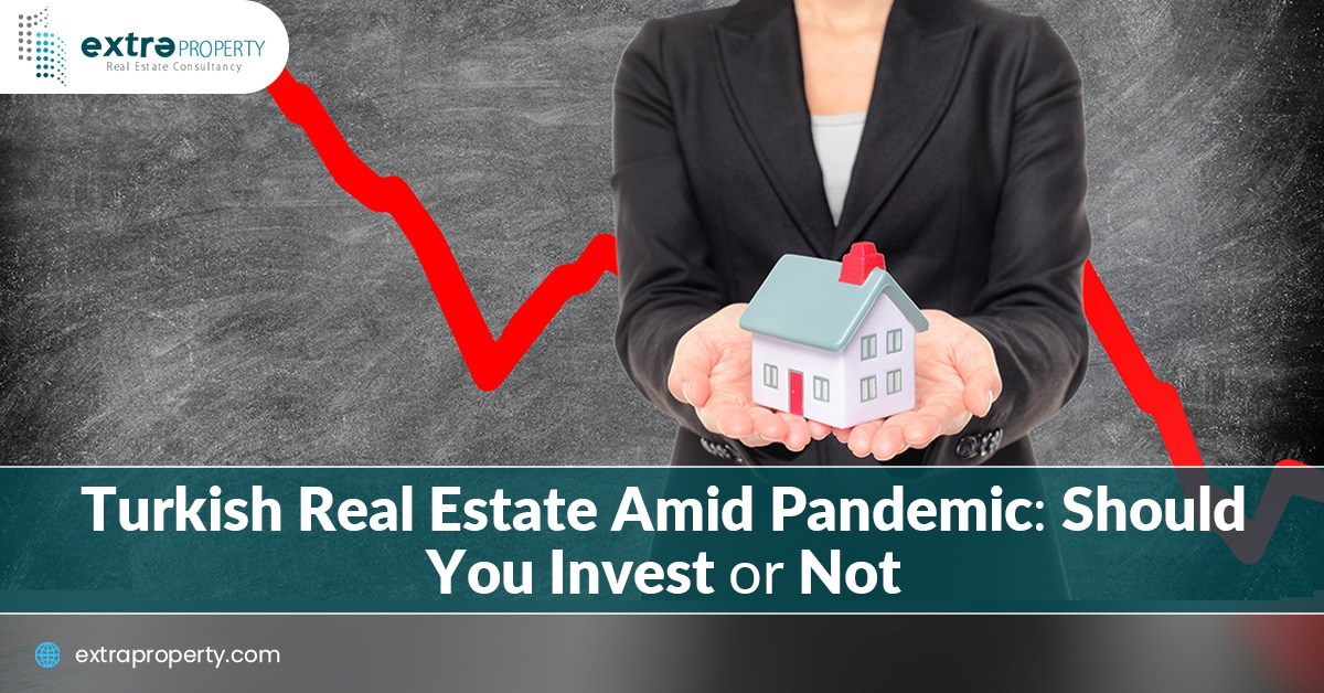 Turkish real estate Amid Pandemic: Should You Invest or Not?